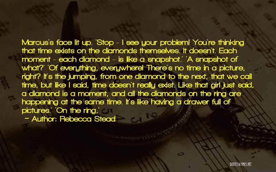 Having Your Time Quotes By Rebecca Stead