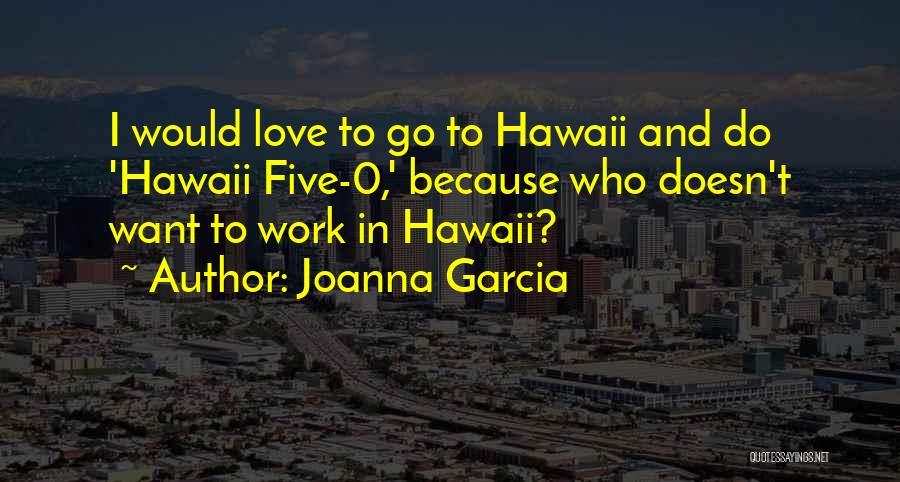 Hawaii Five O Quotes By Joanna Garcia