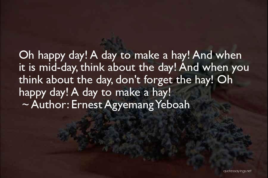 Hay Day Quotes By Ernest Agyemang Yeboah