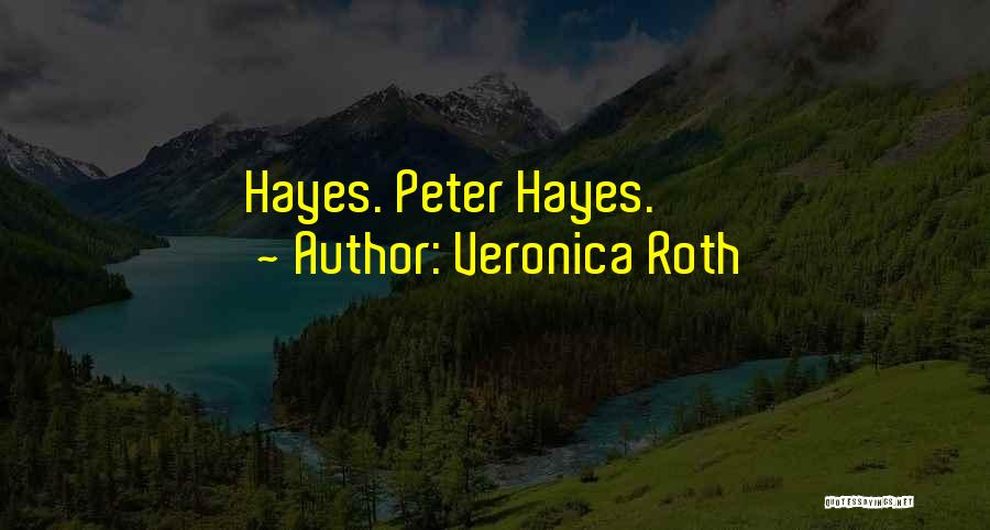 Hayes Quotes By Veronica Roth
