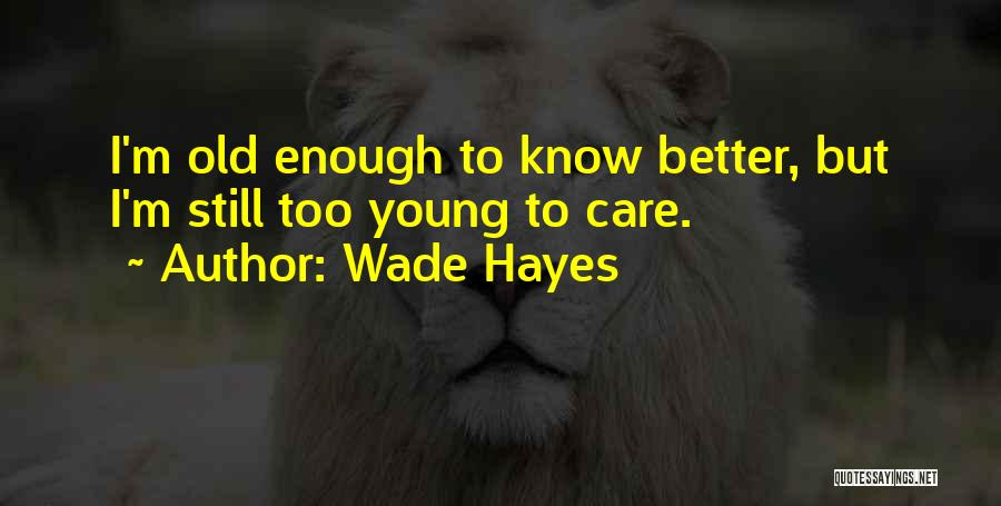 Hayes Quotes By Wade Hayes