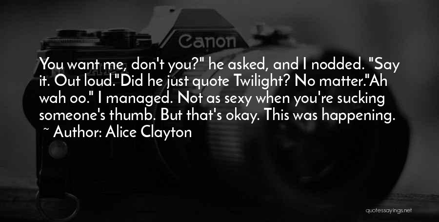 He Asked Me Out Quotes By Alice Clayton