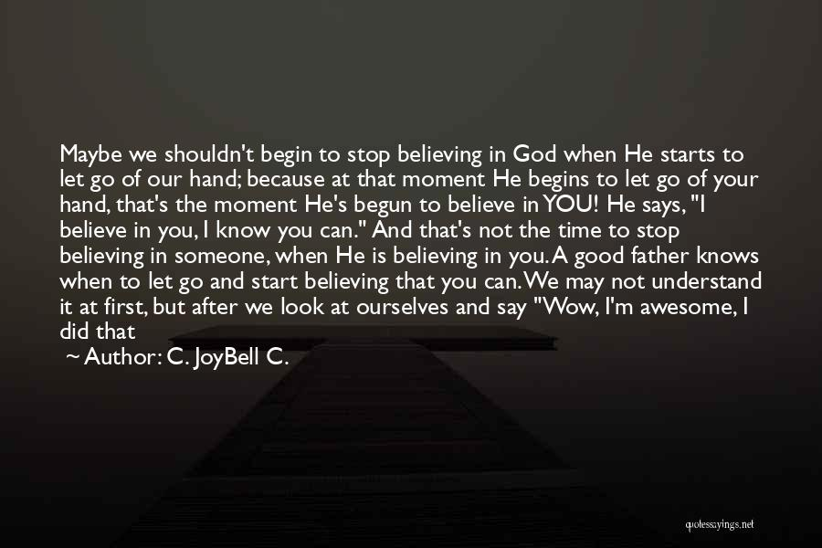 He Believes In Me Quotes By C. JoyBell C.