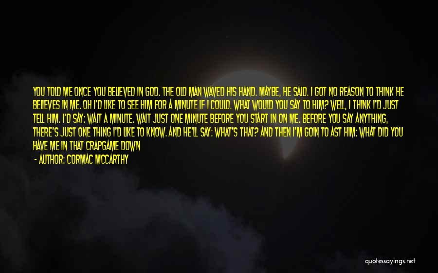 He Believes In Me Quotes By Cormac McCarthy