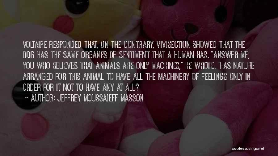 He Believes In Me Quotes By Jeffrey Moussaieff Masson