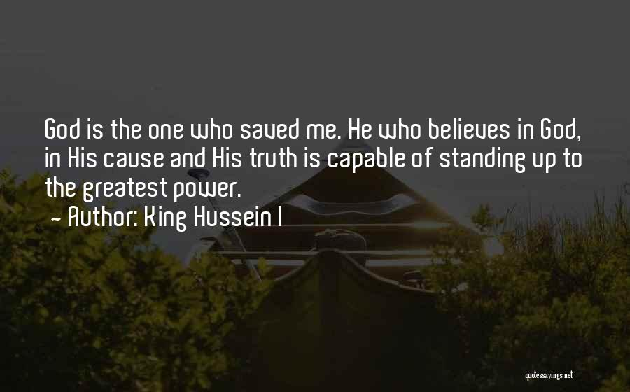 He Believes In Me Quotes By King Hussein I