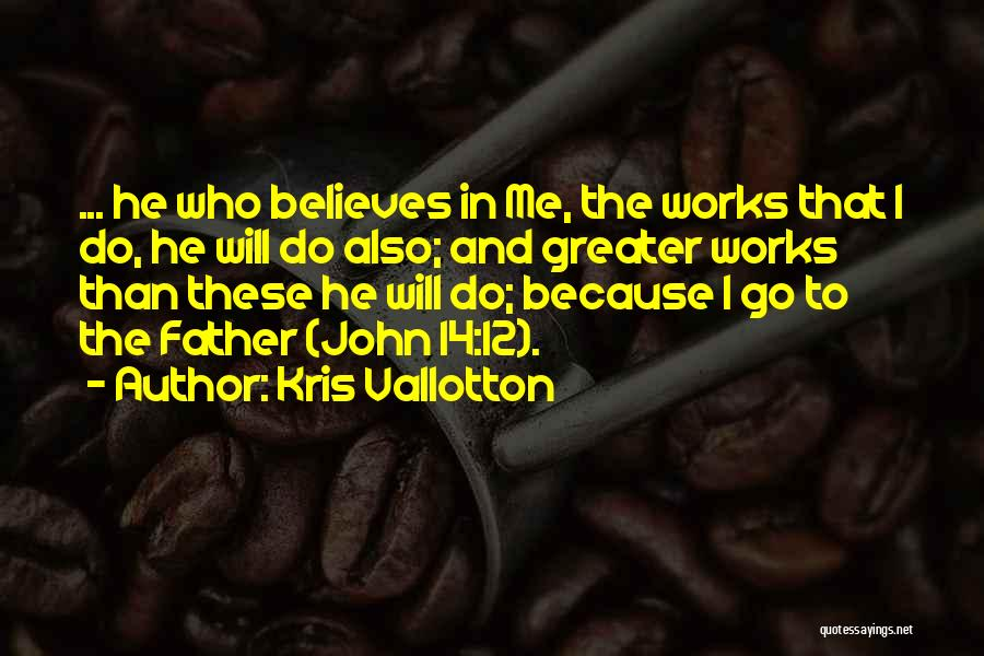 He Believes In Me Quotes By Kris Vallotton