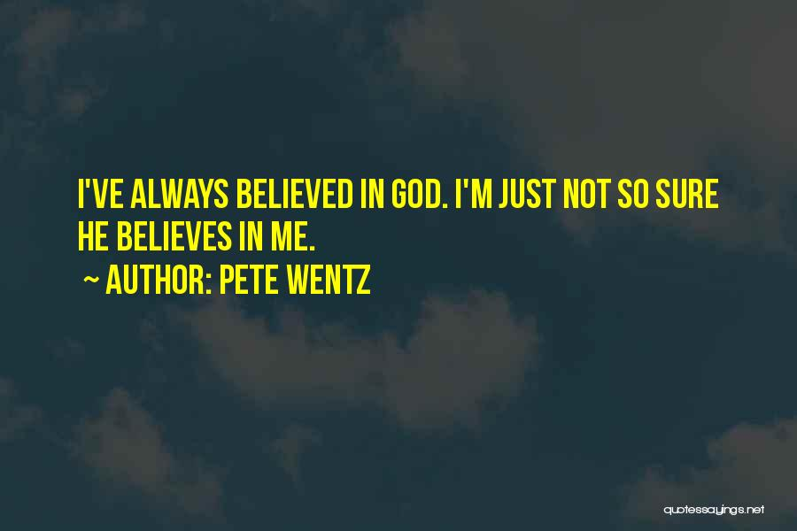 He Believes In Me Quotes By Pete Wentz