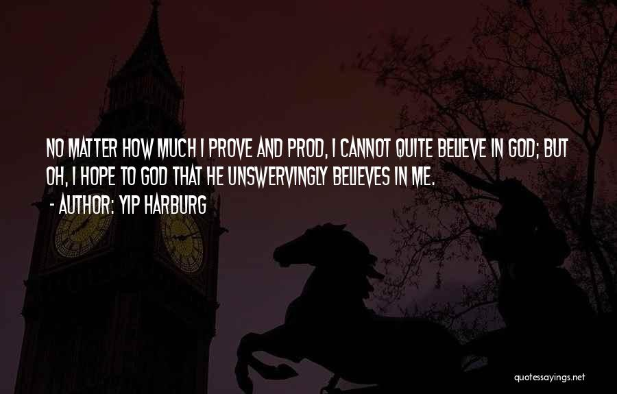 He Believes In Me Quotes By Yip Harburg