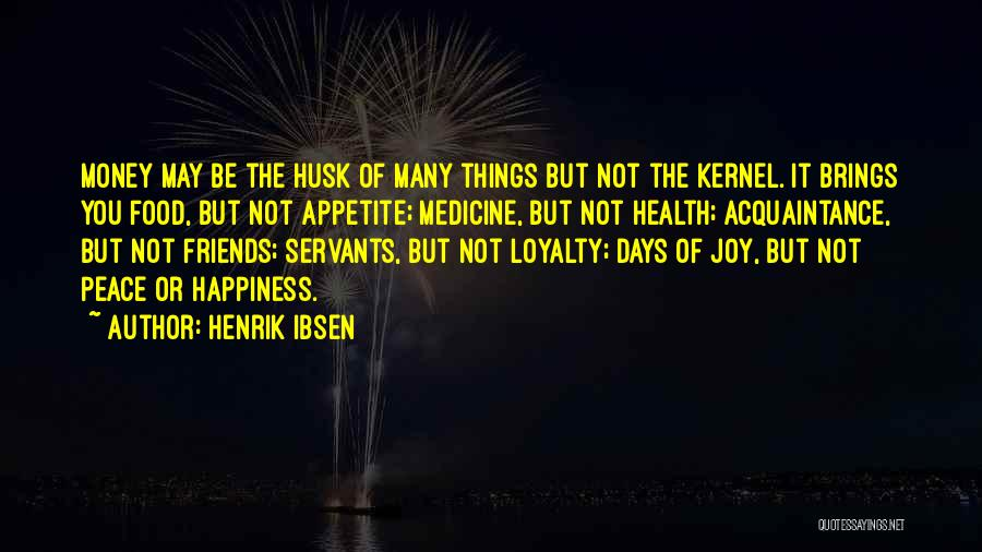 He Brings Me Happiness Quotes By Henrik Ibsen
