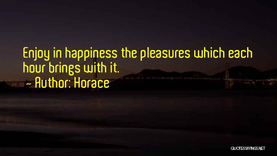 He Brings Me Happiness Quotes By Horace