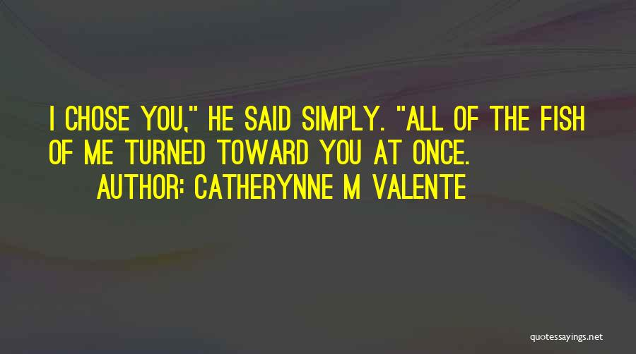 He Chose You Quotes By Catherynne M Valente