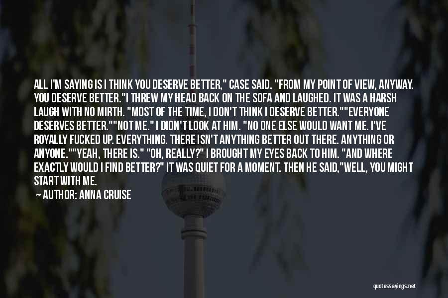 He Deserves Better Quotes By Anna Cruise