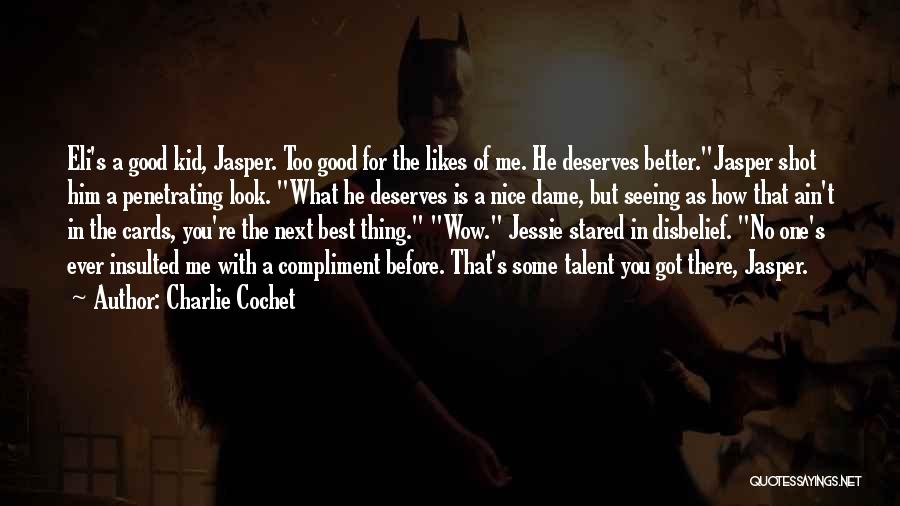 He Deserves Better Quotes By Charlie Cochet