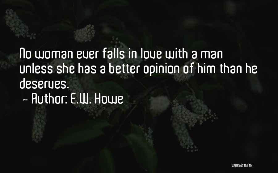 He Deserves Better Quotes By E.W. Howe
