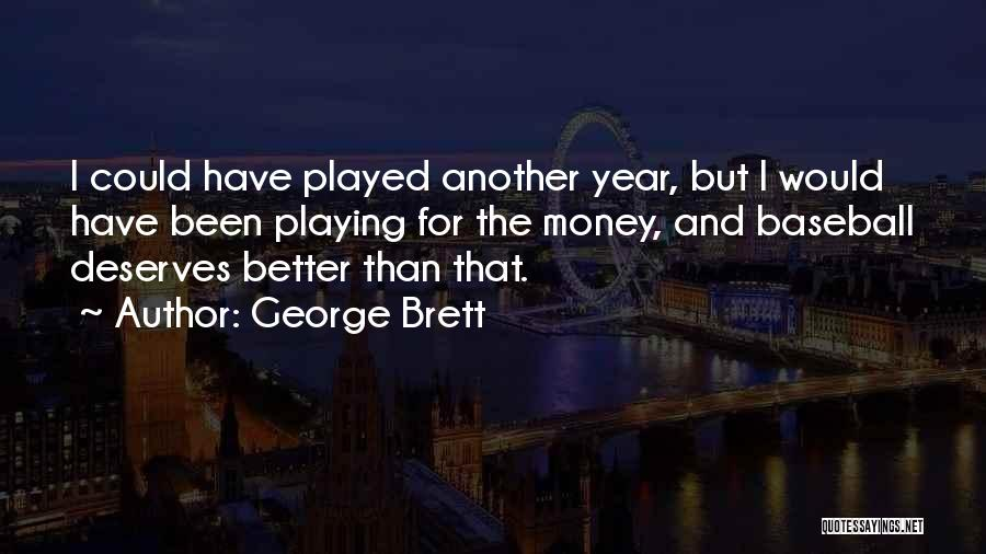He Deserves Better Quotes By George Brett
