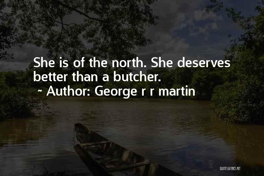 He Deserves Better Quotes By George R R Martin