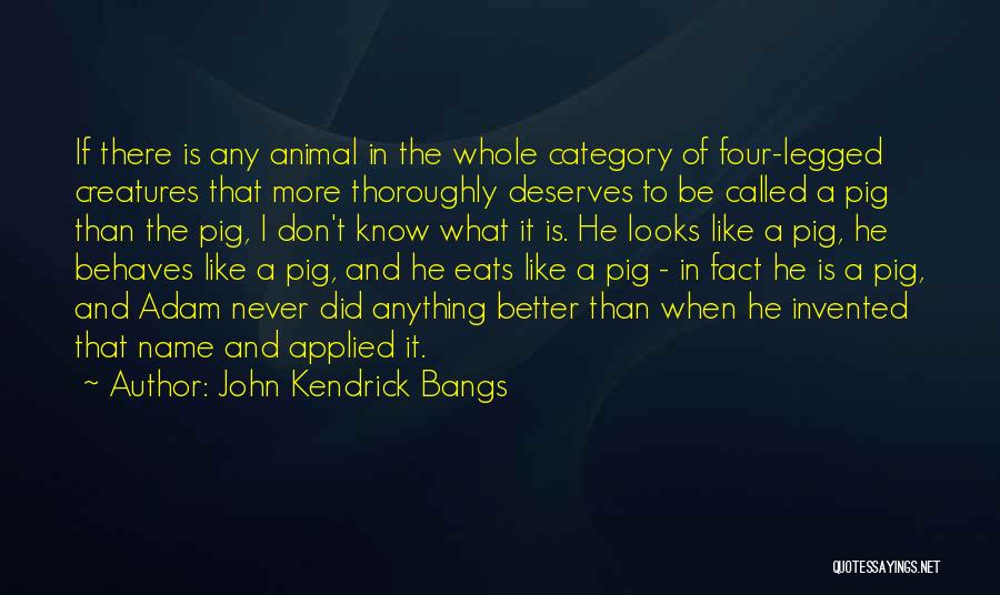 He Deserves Better Quotes By John Kendrick Bangs