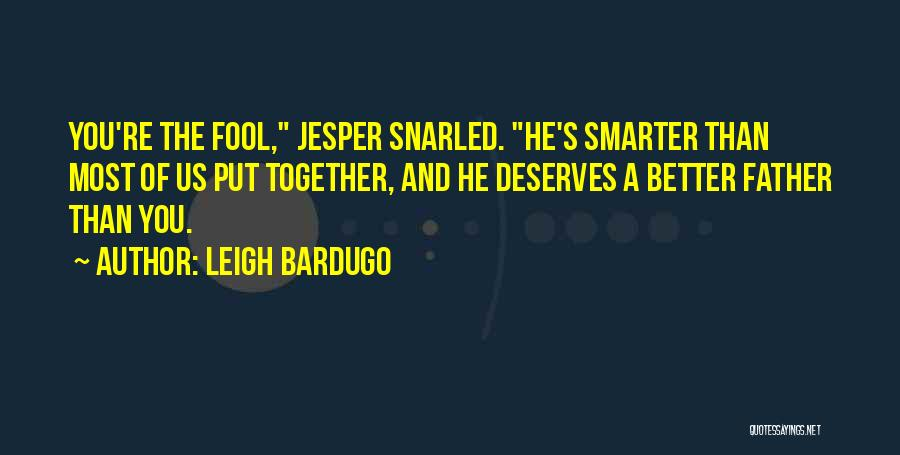 He Deserves Better Quotes By Leigh Bardugo