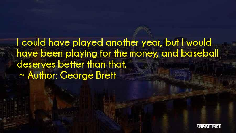 He Deserves Someone Better Quotes By George Brett