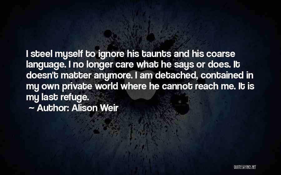 He Doesn't Care Me Quotes By Alison Weir