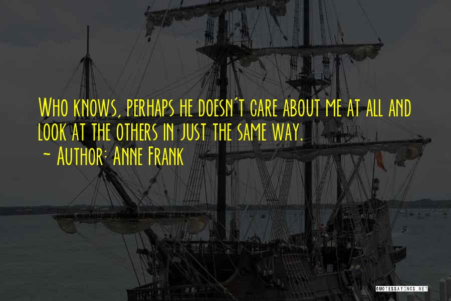 He Doesn't Care Me Quotes By Anne Frank
