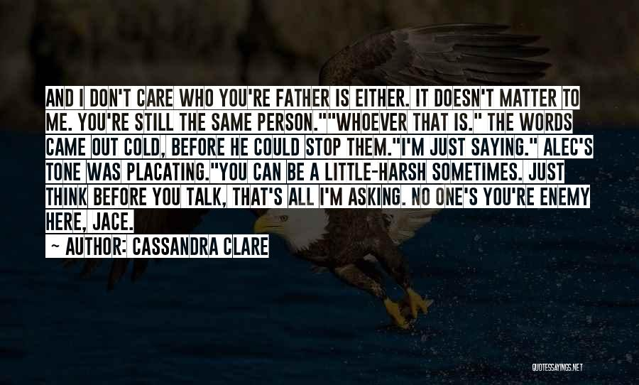 He Doesn't Care Me Quotes By Cassandra Clare