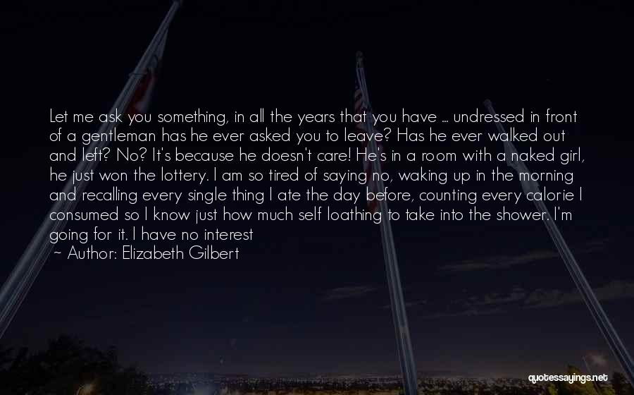 He Doesn't Care Me Quotes By Elizabeth Gilbert