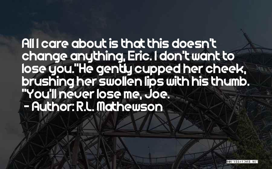 He Doesn't Care Me Quotes By R.L. Mathewson