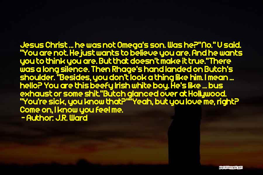 He Doesn't Like You Quotes By J.R. Ward