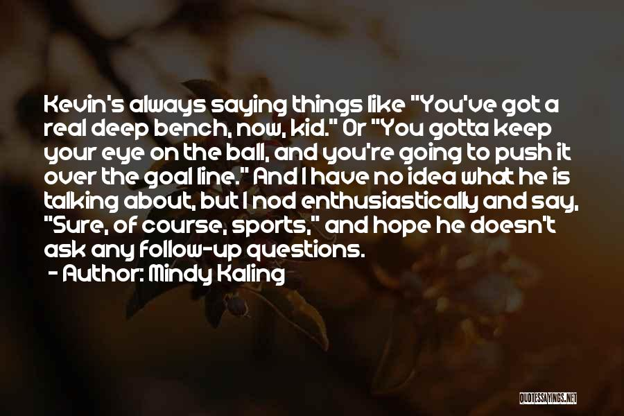 He Doesn't Like You Quotes By Mindy Kaling