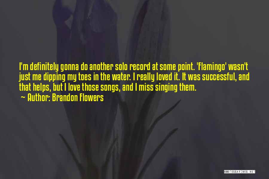 He Gonna Miss Me Quotes By Brandon Flowers