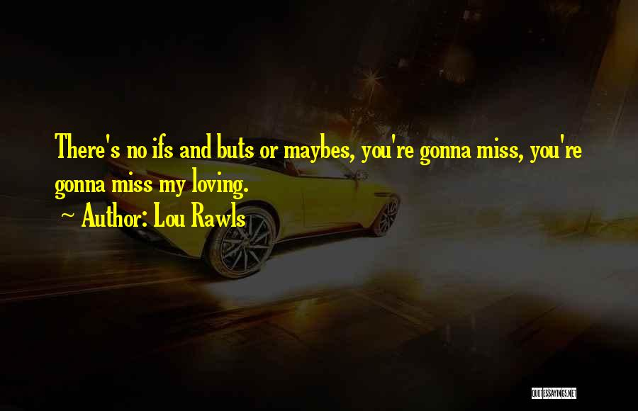 He Gonna Miss Me Quotes By Lou Rawls