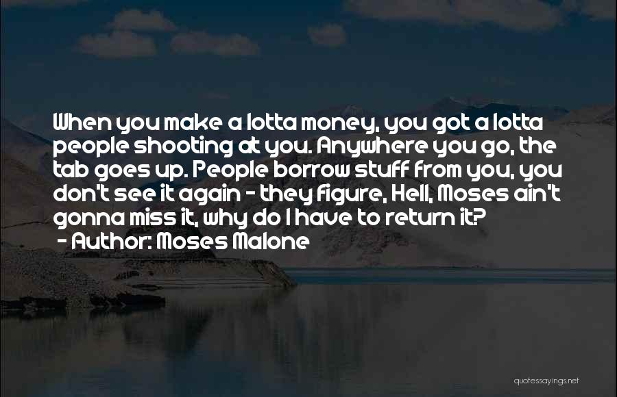 He Gonna Miss Me Quotes By Moses Malone