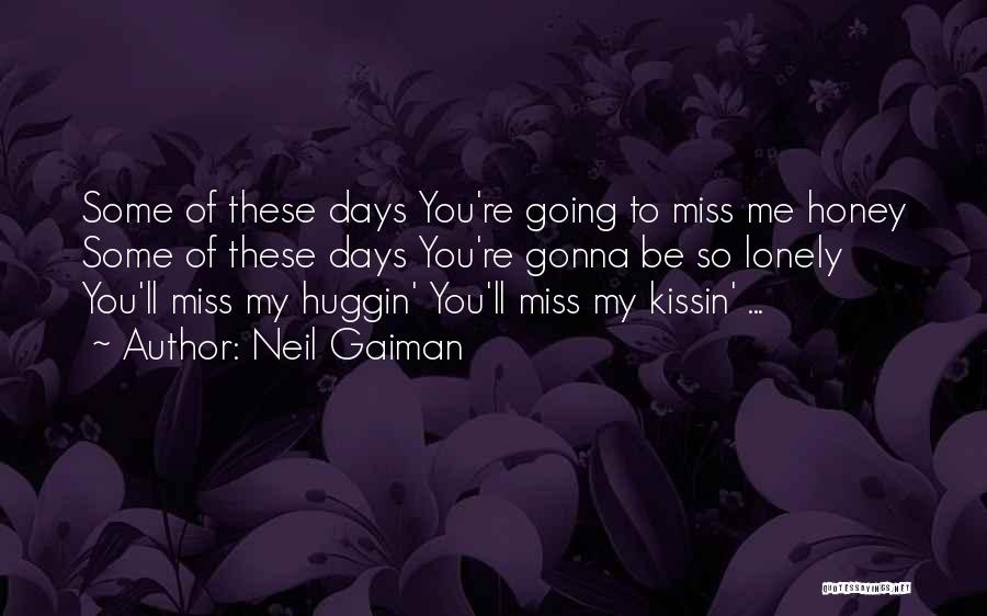 He Gonna Miss Me Quotes By Neil Gaiman