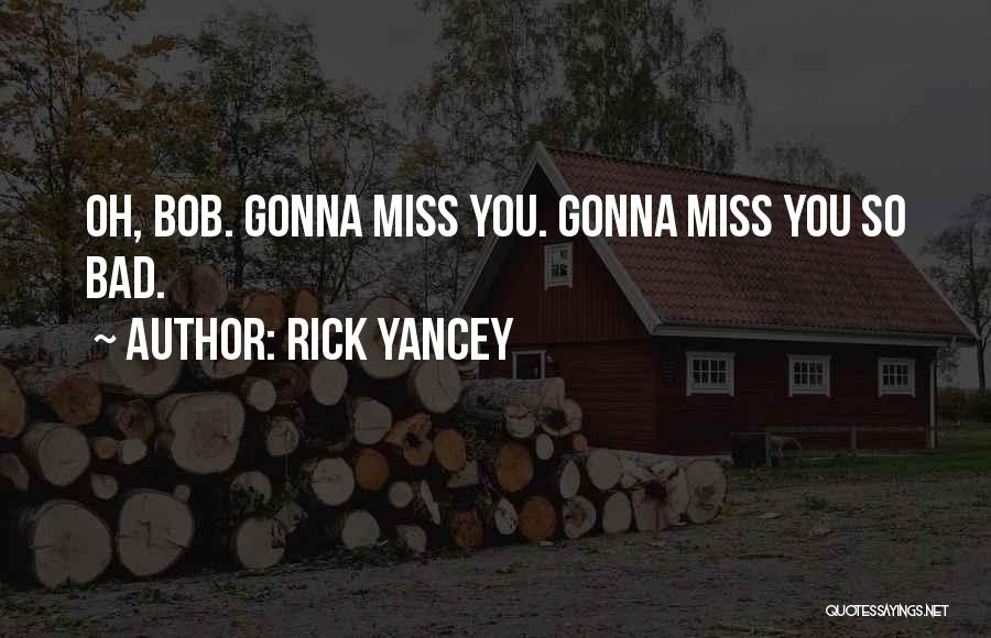 He Gonna Miss Me Quotes By Rick Yancey