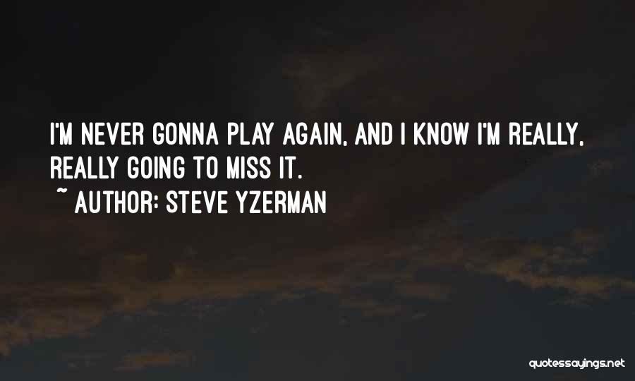 He Gonna Miss Me Quotes By Steve Yzerman