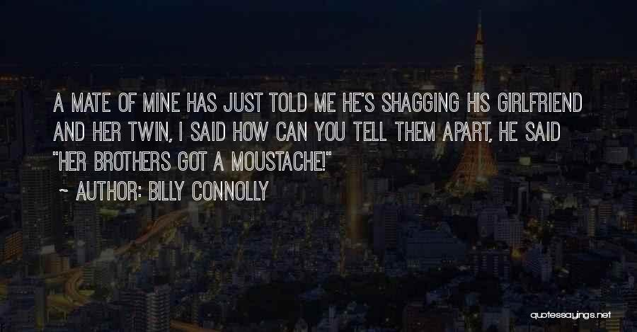 He Has Girlfriend Quotes By Billy Connolly