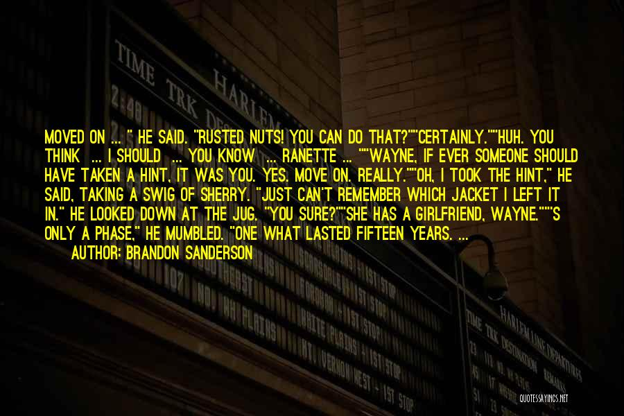 He Has Girlfriend Quotes By Brandon Sanderson