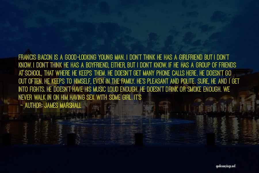 He Has Girlfriend Quotes By James Marshall