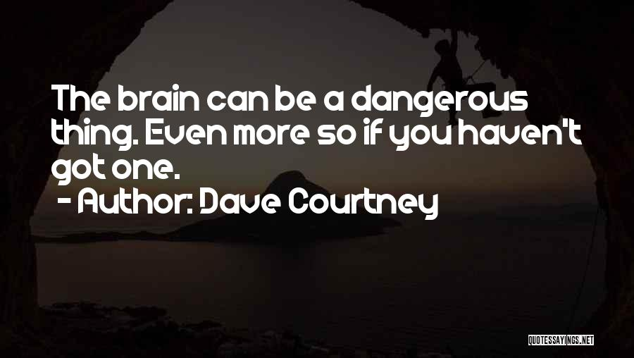 He Has Me Smiling Quotes By Dave Courtney