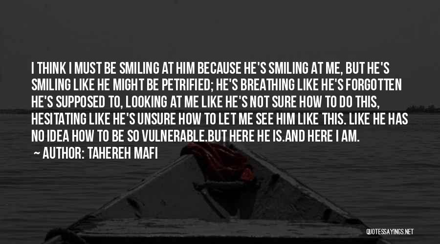 He Has Me Smiling Quotes By Tahereh Mafi