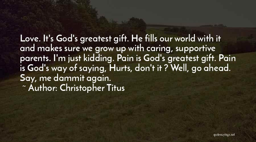 He Hurt Me Again Quotes By Christopher Titus