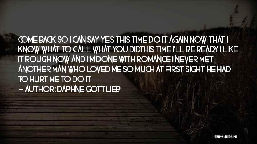 He Hurt Me Again Quotes By Daphne Gottlieb