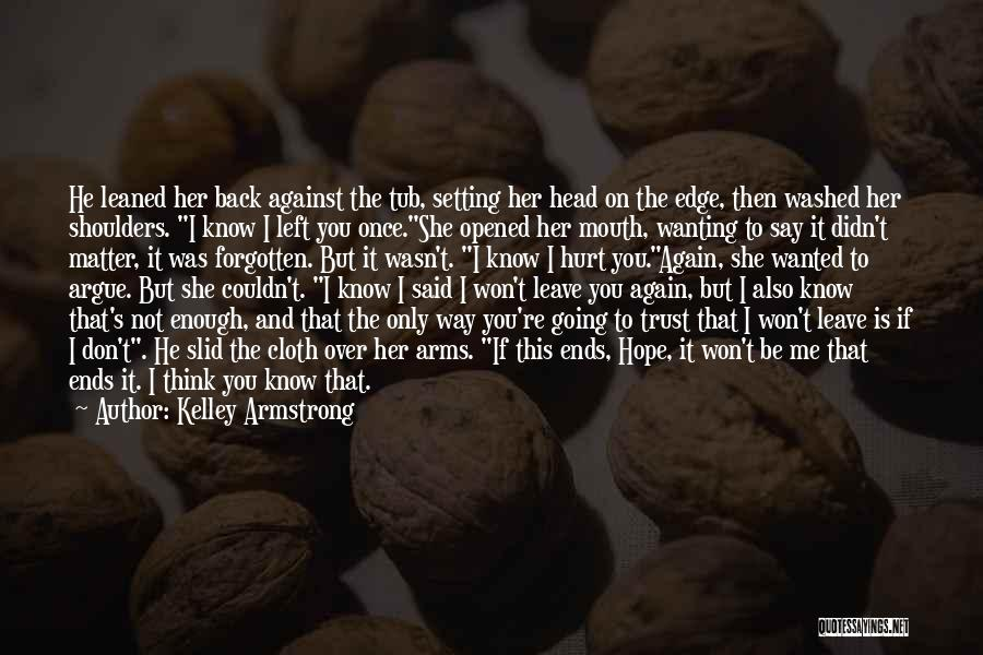 He Hurt Me Again Quotes By Kelley Armstrong
