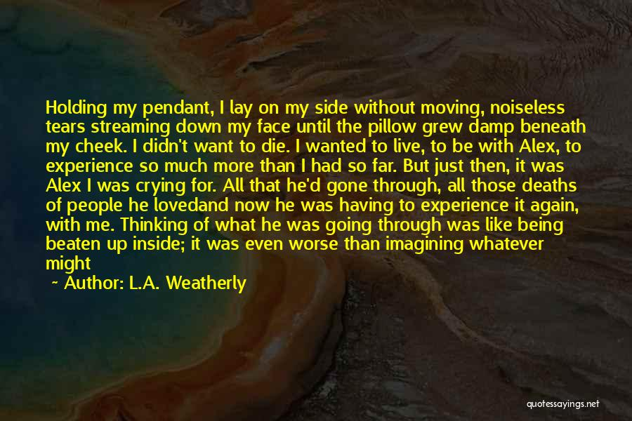 He Hurt Me Again Quotes By L.A. Weatherly