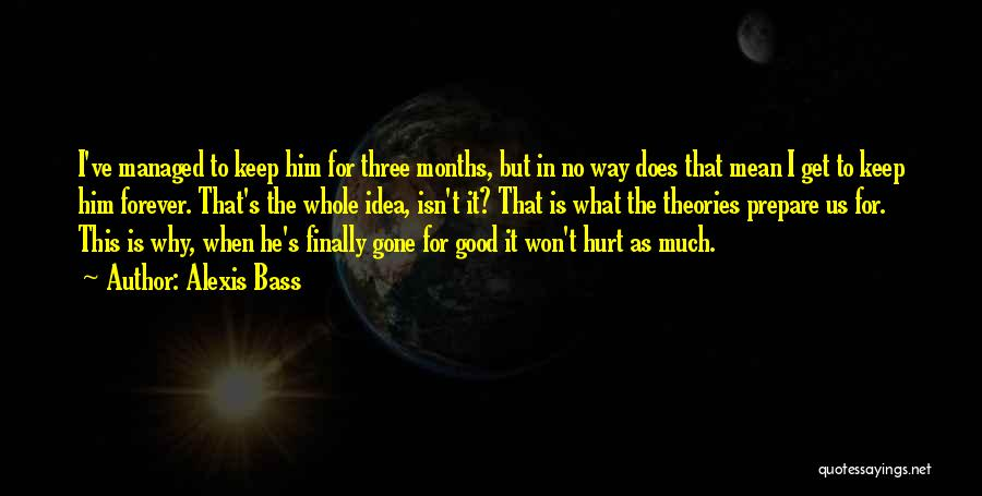 He Is Gone Forever Quotes By Alexis Bass