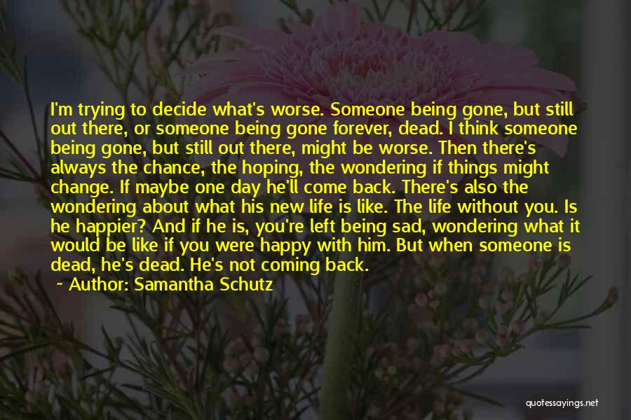 He Is Gone Forever Quotes By Samantha Schutz