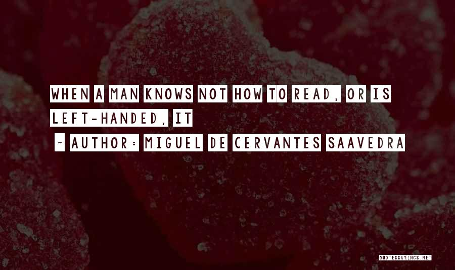He Knows Me Too Well Quotes By Miguel De Cervantes Saavedra