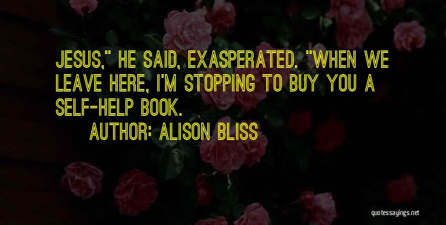 He Leave You Quotes By Alison Bliss